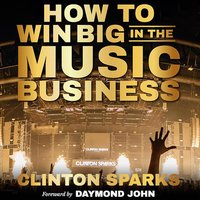 How to Win Big in The Music Business - Clinton Sparks
