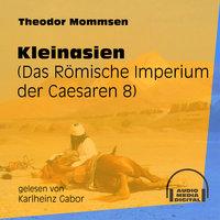 Kleinasien - Das Römische Imperium der Caesaren, Band 8 - Theodor Mommsen