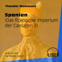 Spanien - Das Römische Imperium der Caesaren, Band 2 - Theodor Mommsen