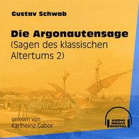 Die Argonautensage - Sagen des klassischen Altertums, Teil 2 - Gustav Schwab