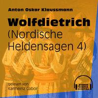 Wolfdietrich - Nordische Heldensagen, Teil 4 - Anton Oskar Klaussmann