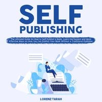 Self-Publishing: The Ultimate Guide On How to Self-Publish a Book, Learn the Easiest and Most Effective Ways on How You Can Publish Your Book Without a Traditional Publisher - Lorenz Tarah