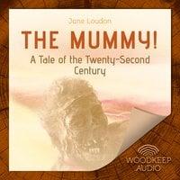 The Mummy! - A Tale of the Twenty-Second Century - Jane Loudon