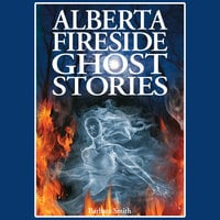 Alberta Fireside Ghost Stories - Barbara Smith