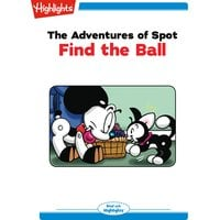 The Adventures of Spot: Find the Ball - Highlights for Children