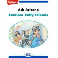 Ask Arizona Caution: Catty Friends - Lissa Rovetch