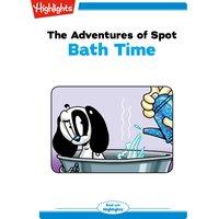 The Adventures of Spot Bath Time - Marileta Robinson