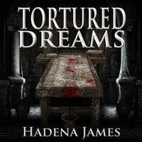 Tortured Dreams - Hadena James