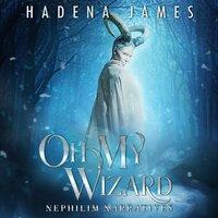 Oh My Wizard - Hadena James