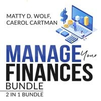 Manage Your Finances Bundle: 2 in 1 Bundle, Getting Out of Debt, and Budgeting Plan - Caerol Cartman, Matty D. Wolf