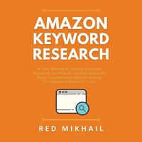 Amazon Keyword Research: A Free Method of Finding Profitable Keywords on Amazon. Increase Sales and Boost Your Rankings Without Paying for Expensive Research Tools - Red Mikhail