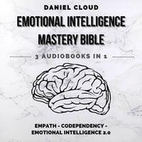 Emotional Intelligence Mastery Bible: Empath, Codependency, Emotional Intelligence 2.0 - Daniel Cloud