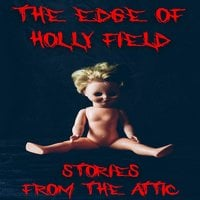 The Edge Of Holly Field : A Short Scary Story - Stories From The Attic