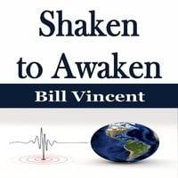 Shaken to Awaken - Bill Vincent