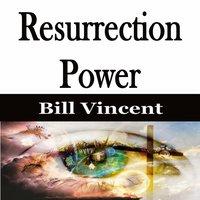 Resurrection Power - Bill Vincent