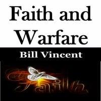 Faith and Warfare - Bill Vincent