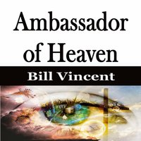 Ambassador of Heaven - Bill Vincent