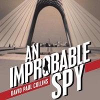 An Improbable Spy - David Paul Collins