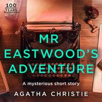 Mr Eastwood's Adventure - Agatha Christie