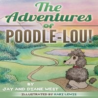 The Adventures of Poodle-Lou! - Diane West, Jay West