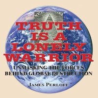 Truth is a Lonely Warrior - James Perloff
