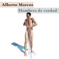 Hombres de verdad - Alberto Marcos