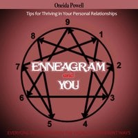 ENNEAGRAM AND YOU - EVERYONE INTERACTS WITH THE WORLD IN DIFFERENT WAYS - Tips for Thriving in Your Personal Relationships - Oneida Powell