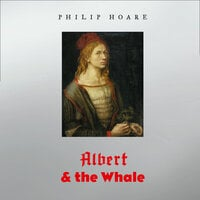 Albert and the Whale - Philip Hoare