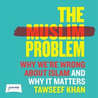The Muslim Problem: Why We're Wrong About Islam and Why It Matters - Tawseef Khan