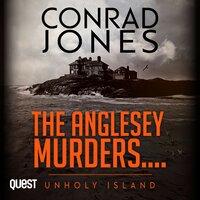 The Anglesey Murders: Unholy Island - Conrad Jones
