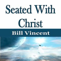 Seated With Christ - Bill Vincent