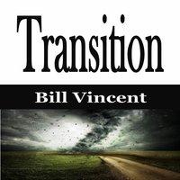 Transition - Bill Vincent
