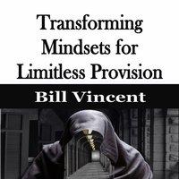 Transforming Mindsets for Limitless Provision - Bill Vincent