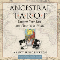 Ancestral Tarot: Uncover Your Past and Chart Your Future - Nancy Hendrickson