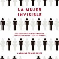 La mujer invisible - Caroline Criado-Perez