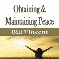 Obtaining & Maintaining Peace - Bill Vincent