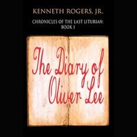 Chronicles of the Last Liturian: Book One - The Diary of Oliver Lee - Kenneth Rogers Jr.
