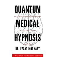 Quantum Medical Hypnosis - Dr. Ezzat Moghazy