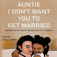 Auntie I Don't Want You To Get Married: Danielle the Girl From New York - Clarence N. M. Coggins