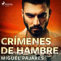 Crímenes de hambre - Miguel Pajares