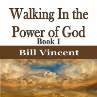 Walking In the Power of God - Bill Vincent