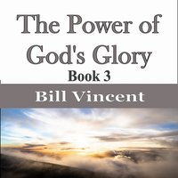 The Power of God's Glory - Bill Vincent