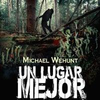Un lugar mejor - Michael Wehunt