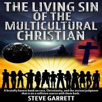 The Living Sin of the Multicultural Christian - Steve Garrett
