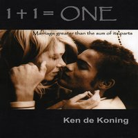 1 + 1 = One Marriage greater than the sum of its parts - Ken de Koning