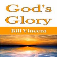 God's Glory - Bill Vincent