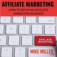 Affiliate Marketing - How to setup an Affiliate Marketing Business - - Mike Miller