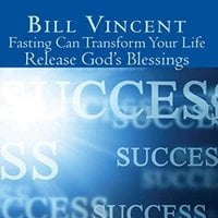 Fasting Can Transform Your Life: Release God's Blessings - Bill Vincent