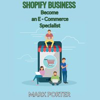 Shopify Business - Became an E-Commerce Specialist - Mark Porter