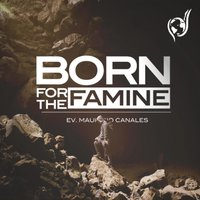 Born For The Famine - Evangelist Mauricio Canales